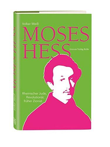 Moses Hess: Rheinischer Jude, Revolutionär, früher Zionist