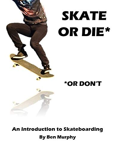 Skate or Die (or don't): An Introduction to Skateboarding (English Edition)