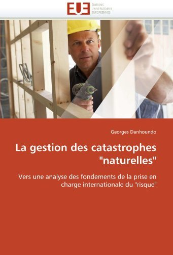 La gestion des catastrophes naturelles: Vers une analyse des fondements de la prise en charge internationale du risque by Georges Danhoundo (2011-07-07)
