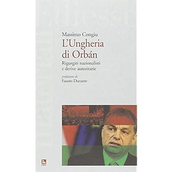 L'ungheria Di Orbán. Rigurgiti Nazionalisti E Derive Autoritarie