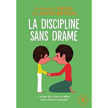 La discipline sans drame: Calmer les crises et aider votre enfant à grandir
