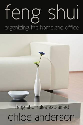 Feng Shui: Organizing the Home and Office Feng Shui Rules Explained by Chloe Anderson (9-Feb-2014) Paperback