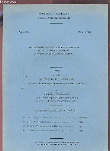 THESE N°142 POUR LE DOCTORAT EN MEDECINE - LUNDI 2 JUIN 1986 : ALLONGEMENT HYPERTROPHIQUE OEDEMATEUX DU COL UTERIN ET GROSSESSE A PROPOS D'UN CAS EXCEPTIONNEL.