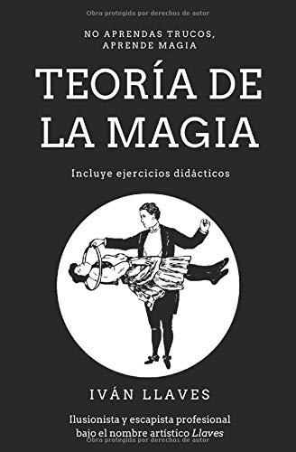Teoría de la magia: No aprendas trucos, aprende magia por Iván Llaves