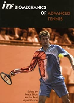 ITF Biomechanics of Advanced Tennis (English Edition) de [Elliott, Bruce, Reid, Machar, Crespo, Miguel]