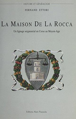 La Maison De La Rocca : Un lignage seigneurial en Corse au Moyen ge