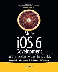 More iOS 6 Development: Further Explorations of the iOS SDK by David Mark (2012-12-26)