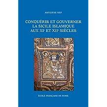Conquérir et gouverner la Sicile islamique aux xie et xiie siècles (Bibliothèque des Ecoles Françaises d'Athènes et de Rome t. 346) (French Edition)