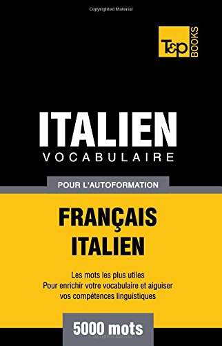 Vocabulaire français-italien pour l'autoformation. 5000 mots par Andrey Taranov