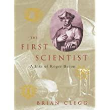 Roger Bacon: The First Scientist: A Life of Roger Bacon by Brian Clegg (2003-02-27)