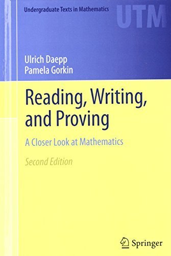 Reading, Writing, and Proving: A Closer Look at Mathematics (Undergraduate Texts in Mathematics) 2nd 2011 edition by Daepp, Ulrich, Gorkin, Pamela (2011) Hardcover