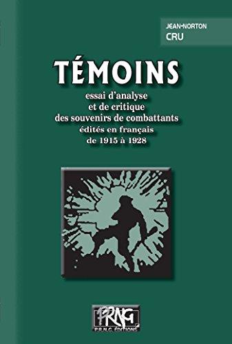 Témoins: essai d'analyse  et de critique  des souvenirs de combattants  édités en français  de 1915 à 1928 (PRNG) par Jean Norton Cru