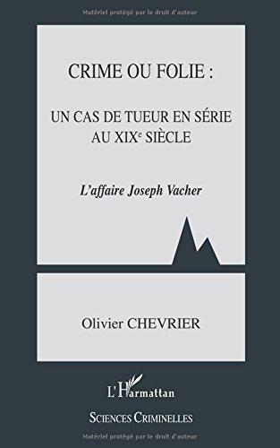 Crime ou folie: un cas de tueur en série au XIXe siècle : L'affaire Joseph Vacher