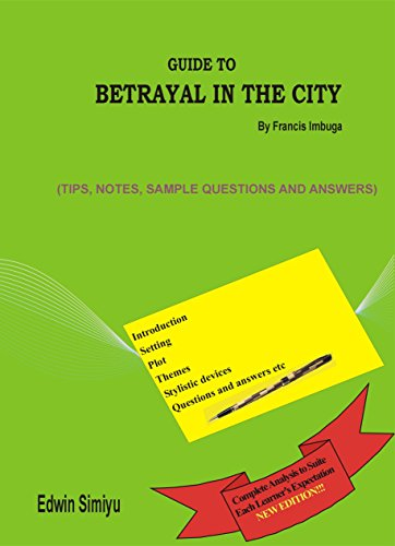 GUIDE TO BETRAYAL IN THE CITY BY FRANCIS IMBUGA: Comprehensive Analysis of the Play