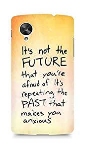 AMEZ its not the future that you are afraid of past Back Cover For LG Nexus 5