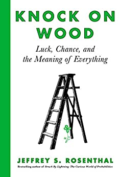 Knock on Wood: Luck, Chance, and the Meaning of Everything by [Rosenthal, Jeffrey S.]