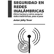 Seguridad en Redes Inalámbricas: Cómo hackear y cómo proteger redes inalámbricas paso a paso