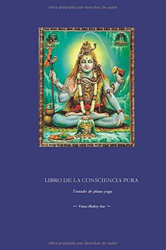 Libro de la Consciencia Pura: Tratado de jñana-yoga (LIBROS DE LA UNIDAD. Libro de los Cuadrados) por Vimu Shakty-bur