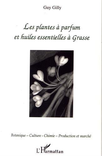Les plantes à parfum et huiles essentielles à Grasse : botanique, culture, chimie, production et marché