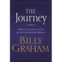 The Journey: Living by Faith in an Uncertain World by Billy Graham (2006-03-07)