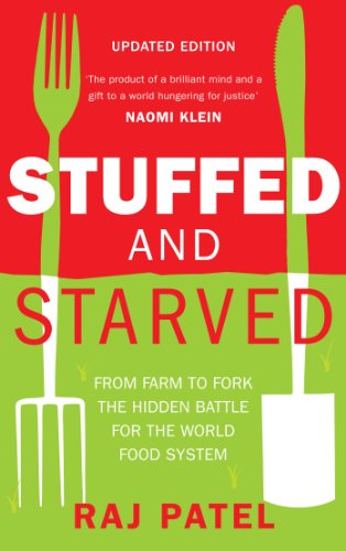 Stuffed and Starved: From Farm to Fork the Hidden Battle for the World Food System