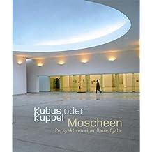 Kubus oder Kuppel: Moscheen – Perspektiven einer Bauaufgabe (Kulturtransfer #4)