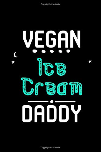 Vegan Ice Cream Daddy Funny Organic Flavors Day Quote College Ruled Notebook: Blank Lined Journal