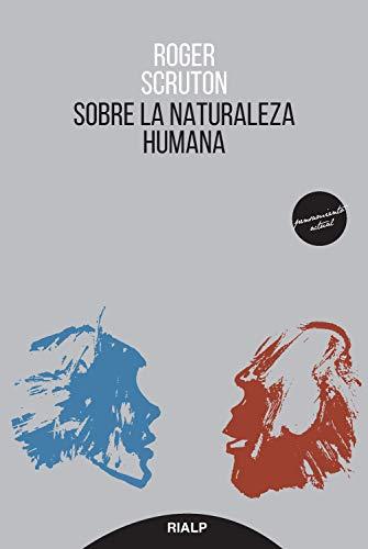 Sobre la naturaleza humana (Pensamiento Actual) por Roger Scruton