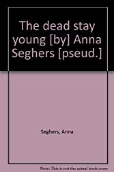 The dead stay young [by] Anna Seghers [pseud.]