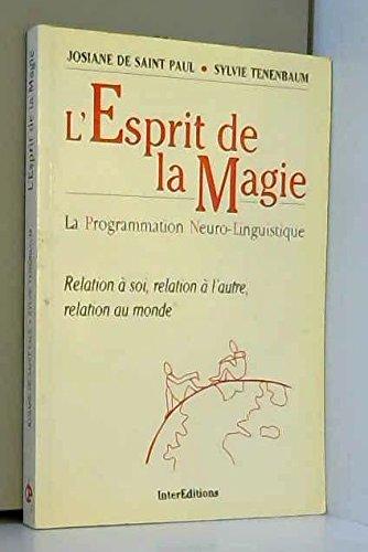 L'esprit de la magie : La programmation neuro-linguistique, relation à soi, relation à l'autre, relation au monde