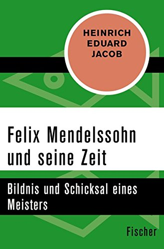 Felix Mendelssohn und seine Zeit: Bildnis und Schicksal eines Meisters