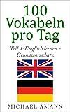 Englisch lernen - Grundwortschatz: 500 grundlegende englische Vokabeln für fortgeschrittene Anfänger (100 Vokabeln pro Tag 4)