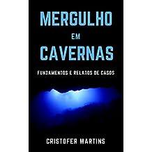 Mergulho em cavernas: Fundamentos e relatos de casos (Portuguese Edition)