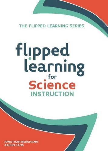 Flipped Learning for Science Instruction (The Flipped Learning Series) by Jonathan Bergmann (2015-04-06)