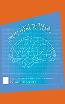 From Here to There: A simple blueprint for women to achieve peak performance in sports and business by [Cleere, Dr. Michelle]