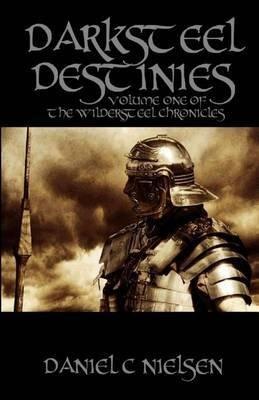 [Darksteel Destinies : Volume 1 of the Wildersteel Chronicles] (By (author) Daniel C Nielsen) [published: April, 2005]
