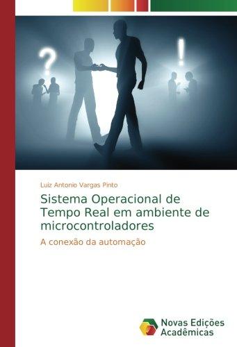 Sistema Operacional de Tempo Real em ambiente de microcontroladores: A conexão da automação por Luiz Antonio Vargas Pinto