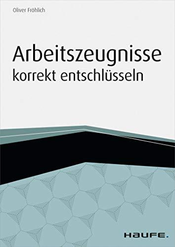 Arbeitszeugnisse korrekt entschlüsseln (Haufe Fachbuch)