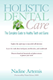 Holistic Dental Care: The Complete Guide to Healthy Teeth and Gums