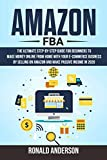 Amazon FBA: The Ultimate Step-by-Step Guide for Beginners to Make Money Online From Home with Your E-Commerce Business by Selling on Amazon and Make Passive Income in 2020 (English Edition)