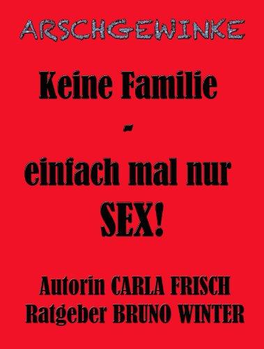ARSCHGEWINKE: Keine Familie - einfach mal nur SEX! (Die unbekannte Frau 13) (German Edition)