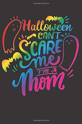 Halloween Can´t Scare Me I am A Mom: Halloween gift journal for moms, plan the Halloween costume parte, pumpkin art design, family recipes, muffins and sweets