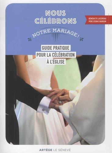 Nous célébrons notre mariage: Guide pratique pour la célébration à l'Église
