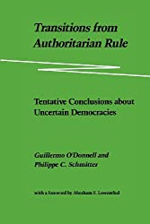 Transitions from Authoritarian Rule: Tentative Conclusions about Uncertain Democracies: Prospects for Democracy: Volume 4