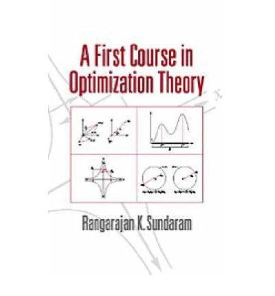 [(A First Course in Optimization Theory )] [Author: Rangarajan K. Sundaram] [Jun-1996]