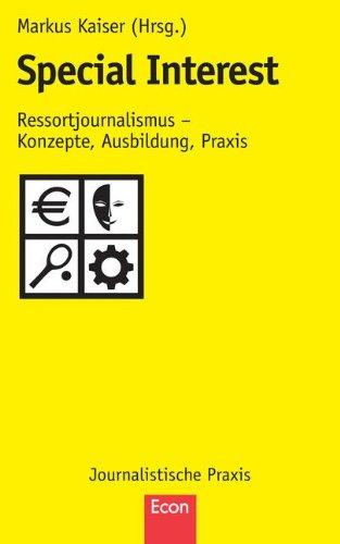 Special Interest: Ressortjournalismus - Konzepte, Ausbildung, Praxis (Journalistische Praxis)