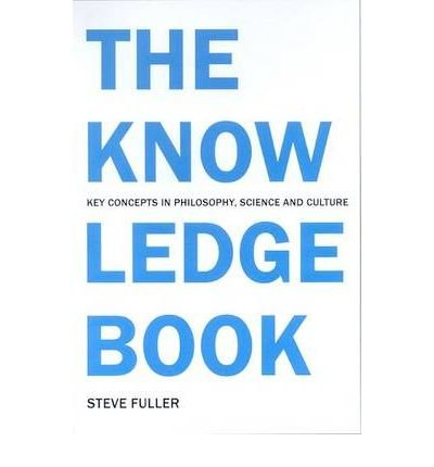 [(The Knowledge Book: Key Concepts in Philosophy, Science and Culture)] [Author: Steve Fuller] published on (July, 2007)