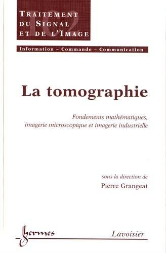 La tomographie : Fondements mathématiques, imagerie microscopique et imagerie industrielle