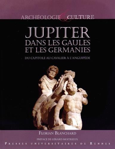 Jupiter dans les Gaules et les Germanies : Du capitole au cavalier à l'anguipède