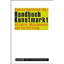 Handbuch Kunstmarkt: Akteure, Management und Vermittlung (Schriften zum Kultur- und Museumsmanagement)
